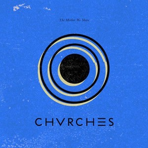 CHVRCHES-The-Mother-We-Share-Album-Version